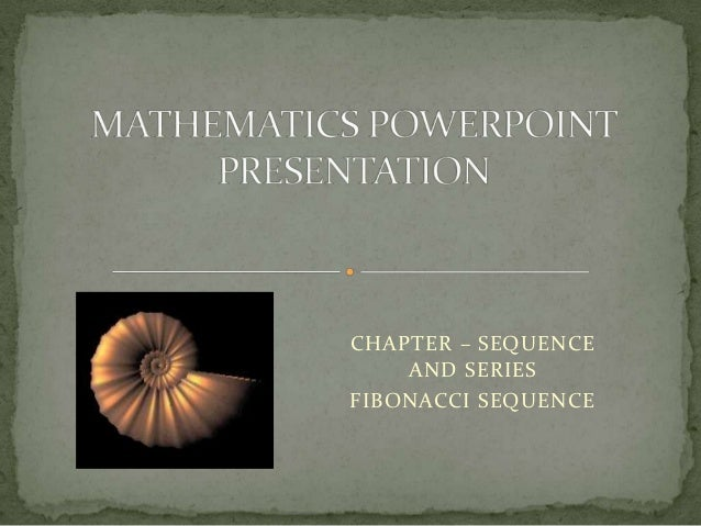 CHAPTER – SEQUENCE    AND SERIESFIBONACCI SEQUENCE