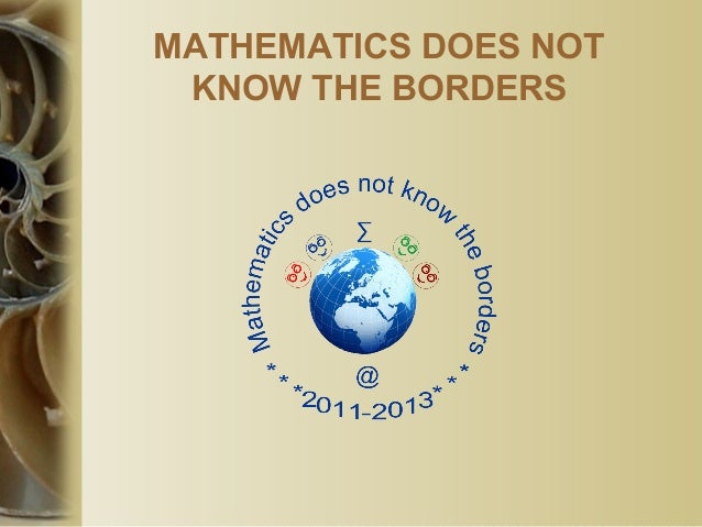 MATHEMATICS DOES NOT KNOW THE BORDERS