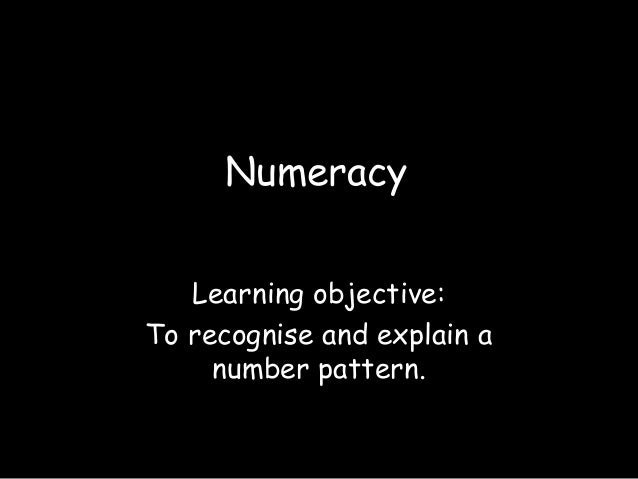 NumeracyLearning objective:To recognise and explain anumber pattern.