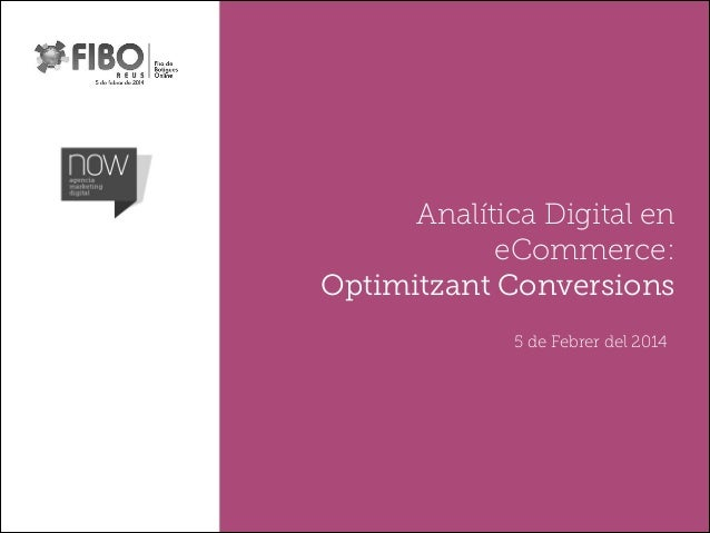 Analítica Digital en eCommerce: Optimitzant Conversions 5 de Febrer del 2014