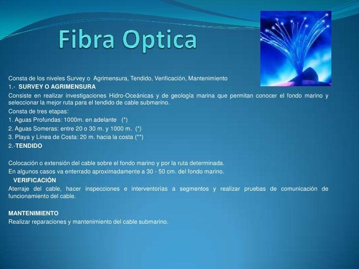 Fibra Optica<br />Consta de los niveles Survey o  Agrimensura, Tendido, Verificación, Mantenimiento<br />1.- SURVEY O AG...