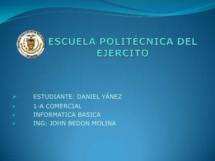 ESCUELA POLITÉCNICA DEL EJERCITO<br /><ul><li>ESTUDIANTE: DANIEL YÁNEZ