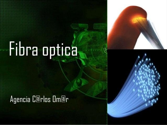Fibra opticaAgencia C@rlos Om@r