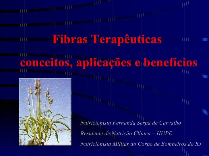 Fibras Terapêuticas c onceitos,  a plicações e benefícios Nutricionista Fernanda Serpa de Carvalho Residente de Nutrição C...