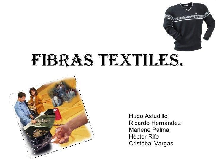 Hugo Astudillo Ricardo Hernández Marlene Palma Héctor Rifo Cristóbal Vargas Fibras Textiles.