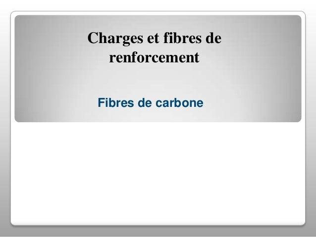 Charges et fibres de renforcement Fibres de carbone