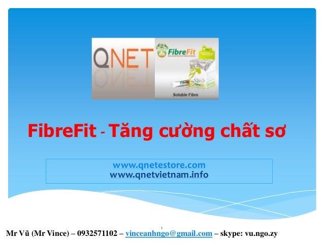 FibreFit - Tăng cường chất sơ www.qnetestore.com www.qnetvietnam.info 1 Mr Vũ (Mr Vince) – 0932571102 – vinceanhngo@gmail....