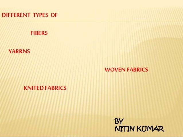 DIFFERENT TYPES OF FIBERS YARRNS WOVEN FABRICS KNITED FABRICS BY NITIN KUMAR
