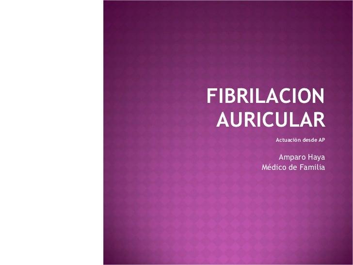 FIBRILACION AURICULAR Actuación desde AP Amparo Haya Médico de Familia