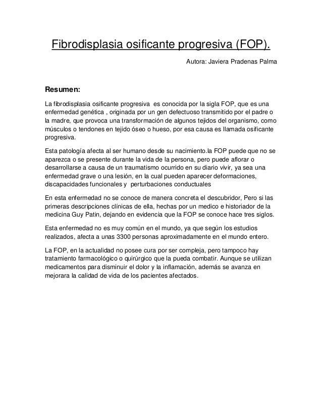 Fibrodisplasia osificante progresiva (FOP). Autora: Javiera Pradenas Palma  Resumen: La fibrodisplasia osificante progresi...