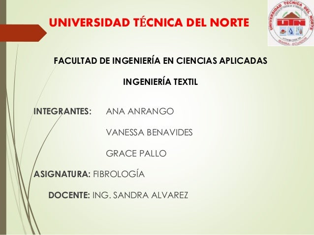 UNIVERSIDAD TÉCNICA DEL NORTE FACULTAD DE INGENIERÍA EN CIENCIAS APLICADAS INGENIERÍA TEXTIL INTEGRANTES: ANA ANRANGO VANE...