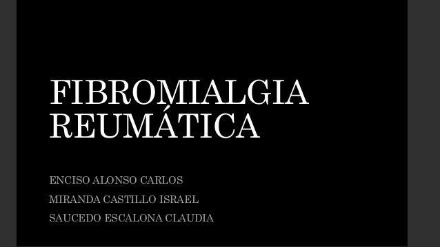 FIBROMIALGIA  REUMÁTICA  ENCISO ALONSO CARLOS  MIRANDA CASTILLO ISRAEL  SAUCEDO ESCALONA CLAUDIA