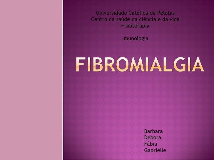 Universidade Católica de Pelotas Centro da saúde da ciência e da vida Fisioterapia Imunologia Barbara Débora Fábia Gabrielle
