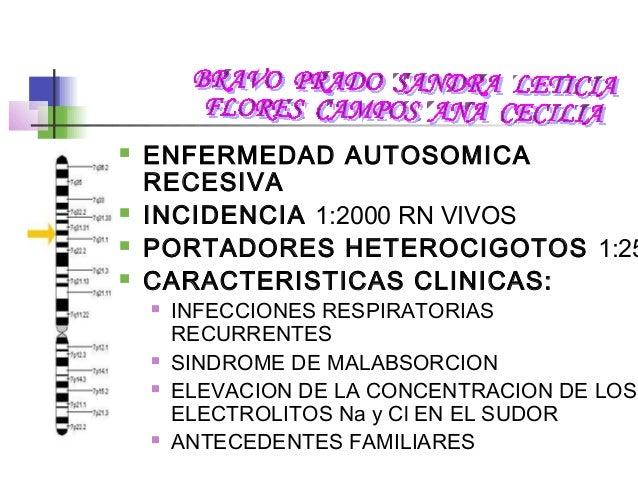  ENFERMEDAD AUTOSOMICA RECESIVA  INCIDENCIA 1:2000 RN VIVOS  PORTADORES HETEROCIGOTOS 1:25  CARACTERISTICAS CLINICAS: ...