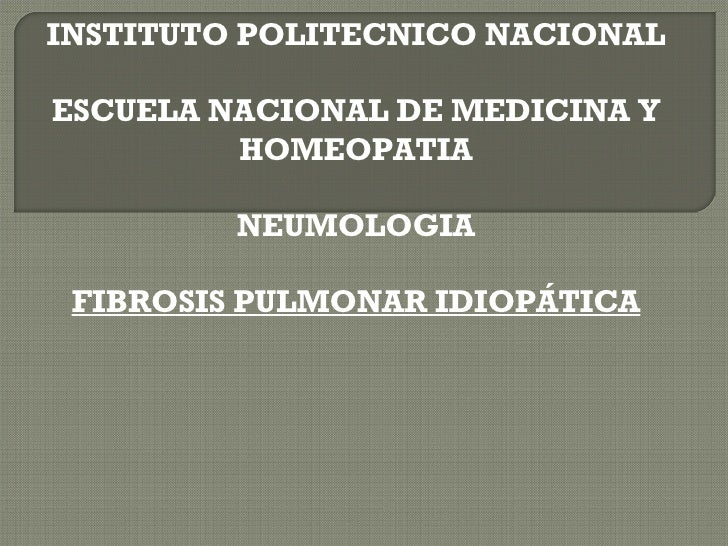INSTITUTO POLITECNICO NACIONAL ESCUELA NACIONAL DE MEDICINA Y HOMEOPATIA NEUMOLOGIA FIBROSIS PULMONAR IDIOPÁTICA