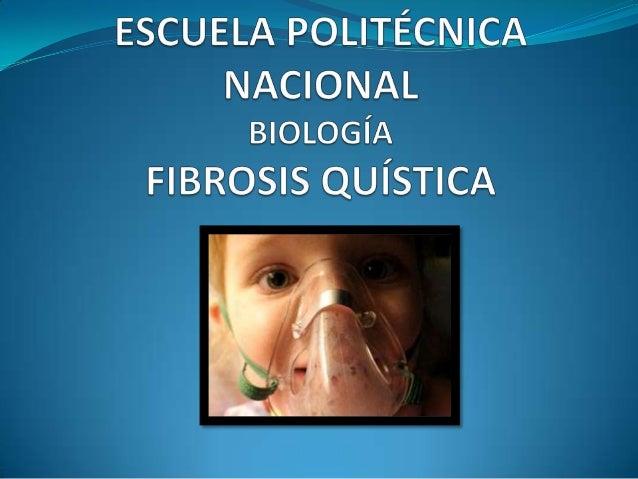 FIBROSIS QUISTICA  Es una enfermedad genética, no contagiosa, que se manifiesta desde el momento del nacimiento.  Es una...