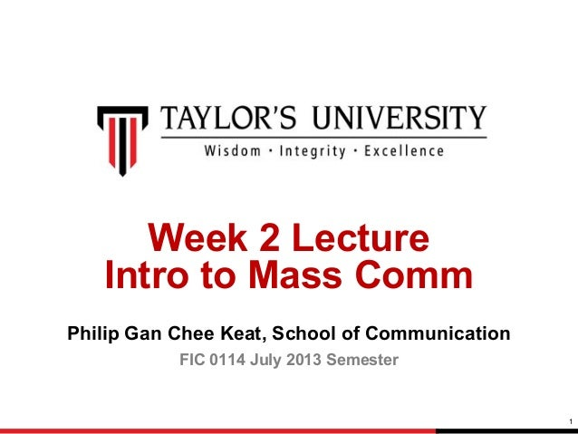 Week 2 Lecture Intro to Mass Comm Philip Gan Chee Keat, School of Communication FIC 0114 July 2013 Semester  1