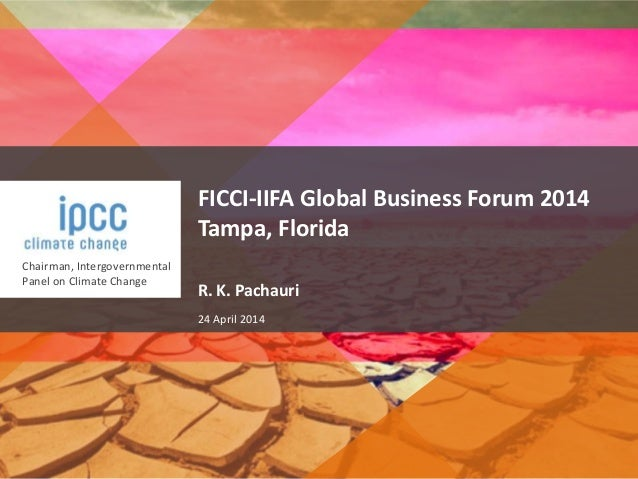 Chairman, Intergovernmental Panel on Climate Change FICCI-IIFA Global Business Forum 2014 Tampa, Florida R. K. Pachauri 24...