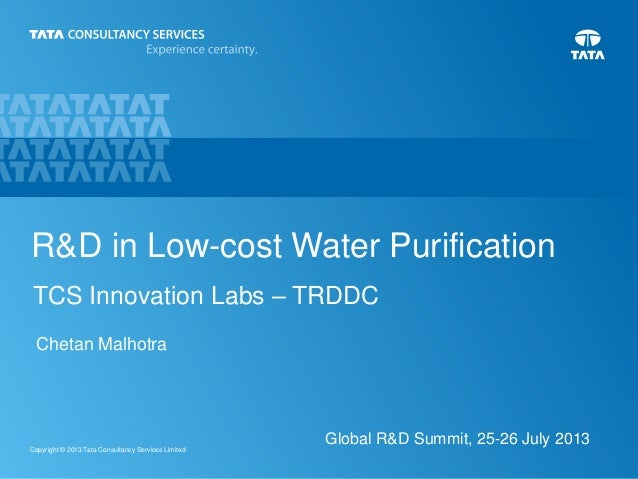 1Copyright © 2013 Tata Consultancy Services Limited R&D in Low-cost Water Purification TCS Innovation Labs – TRDDC Global ...