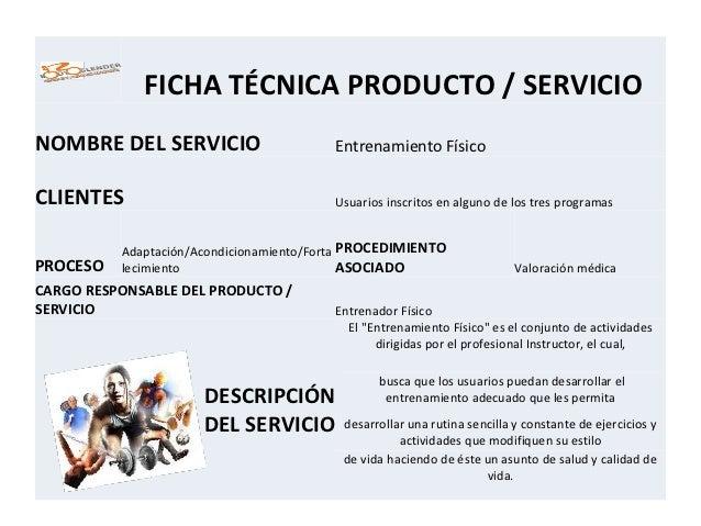 FICHA TÉCNICA PRODUCTO / SERVICIONOMBRE DEL SERVICIO                      EntrenamientoFísicoCLIENTES      ...