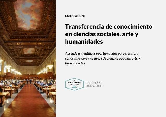 The Transfer Institute   www.thetransferinstitute.com 1 CURSO ONLINE Transferencia de conocimiento en ciencias sociales, a...