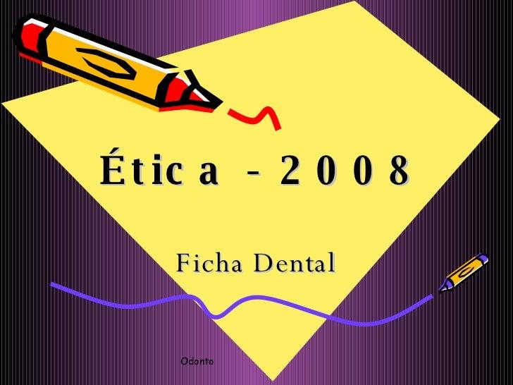 Ética - 2008 Ficha Dental