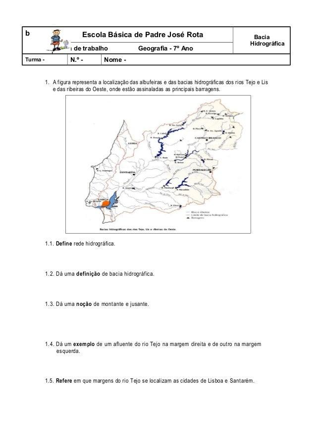 b  Escola Básica de Padre José Rota Ficha de trabalho  Turma -  N.º -  Geografia - 7º Ano  Bacia Hidrográfica  Nome -  1. ...