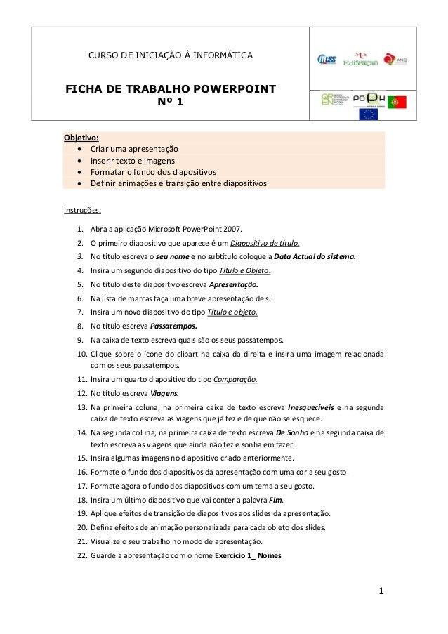 CURSO DE INICIAÇÃO À INFORMÁTICAFICHA DE TRABALHO POWERPOINT             Nº 1Objetivo:    Criar uma apresentação    Inse...