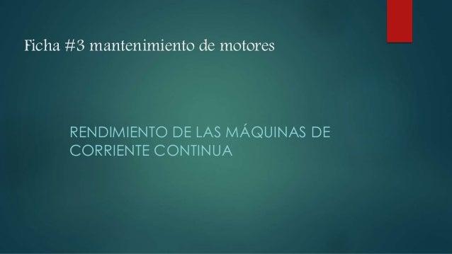 Ficha #3 mantenimiento de motores RENDIMIENTO DE LAS MÁQUINAS DE CORRIENTE CONTINUA