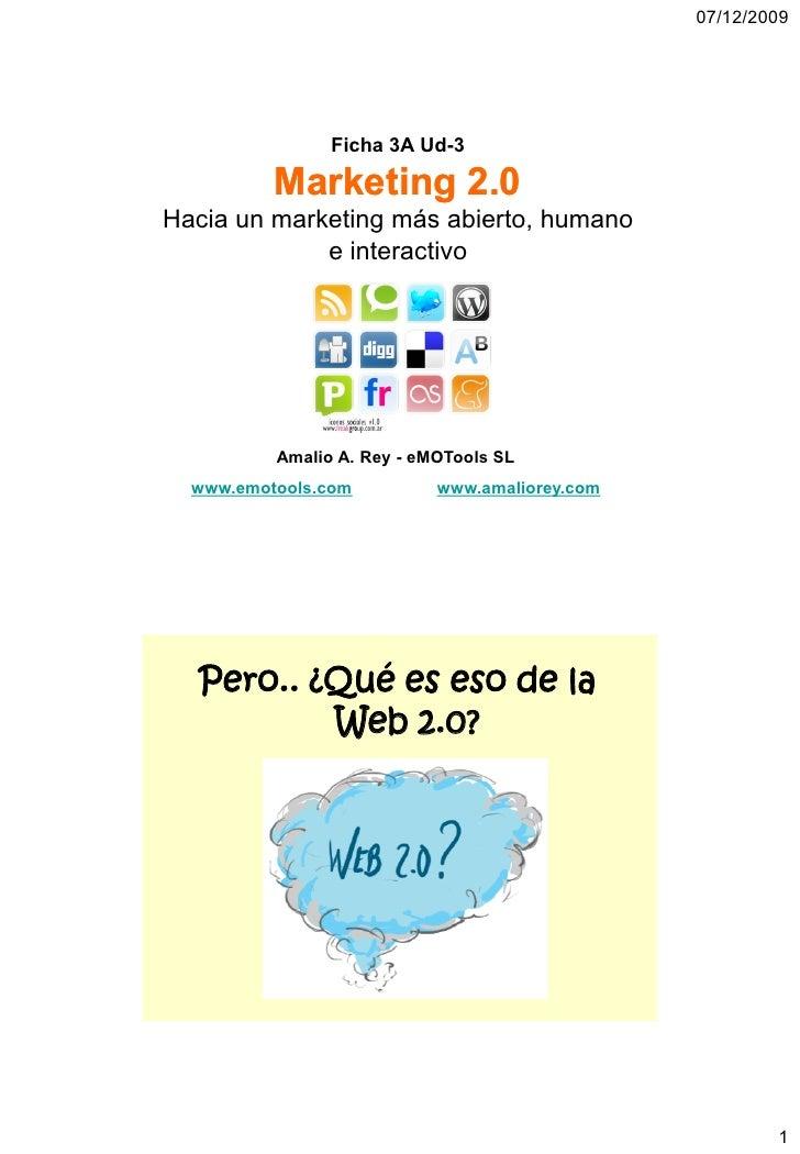 07/12/2009                     Ficha 3A Ud-3            Marketing 2.0 Hacia un marketing más abierto, humano              ...