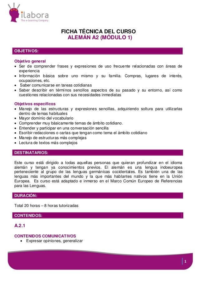 FICHA TÉCNICA DEL CURSO ALEMÁN A2 (MÓDULO 1) OBJETIVOS: Objetivo general  Ser de comprender frases y expresiones de uso f...