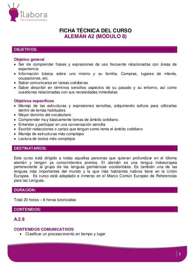 FICHA TÉCNICA DEL CURSO ALEMÁN A2 (MÓDULO 8) OBJETIVOS: Objetivo general  Ser de comprender frases y expresiones de uso f...