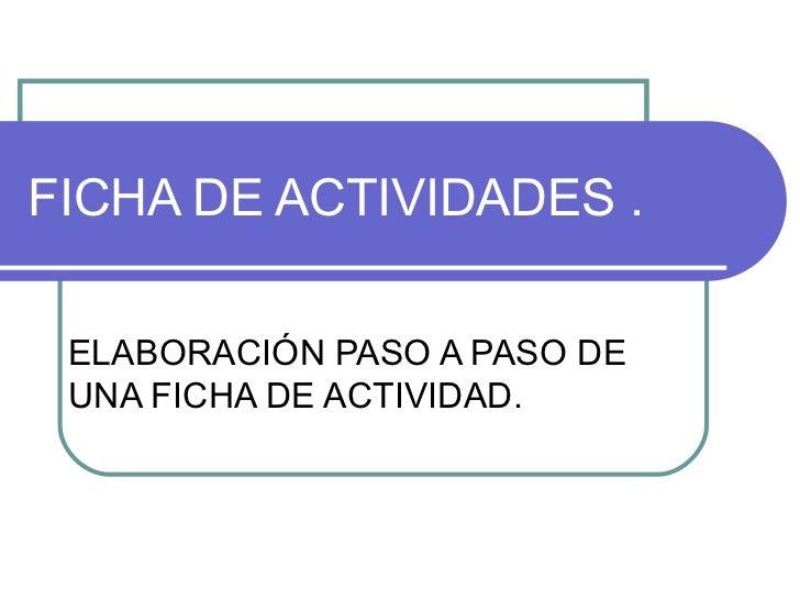 FICHA DE ACTIVIDADES . ELABORACIÓN PASO A PASO DE UNA FICHA DE ACTIVIDAD.