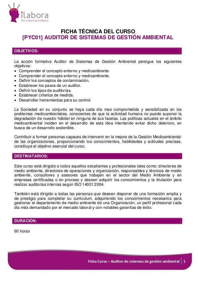 Ficha Curso – Auditor de sistemas de gestión ambiental 1 FICHA TÉCNICA DEL CURSO [PYC01] AUDITOR DE SISTEMAS DE GESTIÓN AM...
