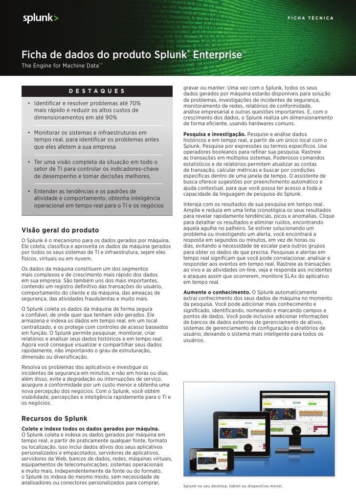 ficha técnicaFicha de dados do produto Splunk® Enterprise                                                    TMThe Engine ...