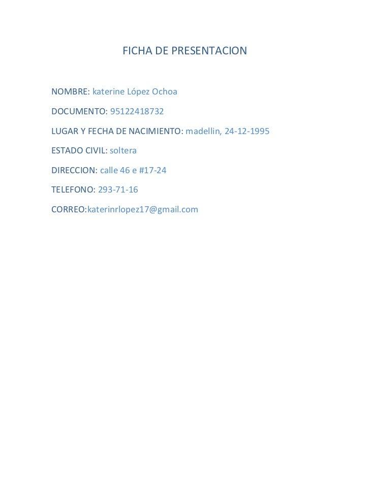 FICHA DE PRESENTACIONNOMBRE: katerine López OchoaDOCUMENTO: 95122418732LUGAR Y FECHA DE NACIMIENTO: madellin, 24-12-1995ES...