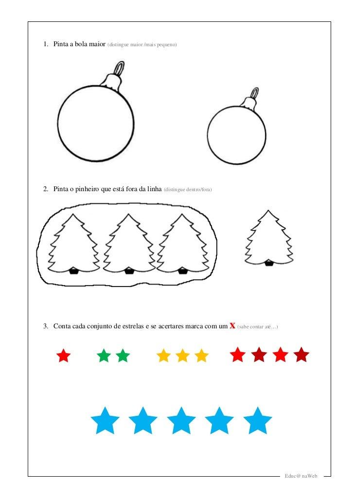 1. Pinta a bola maior (distingue maior /mais pequeno)2. Pinta o pinheiro que está fora da linha (distingue dentro/fora)3. ...