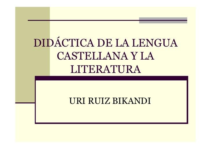 DIDÁCTICA DE LA LENGUA   CASTELLANA Y LA     LITERATURA     URI RUIZ BIKANDI