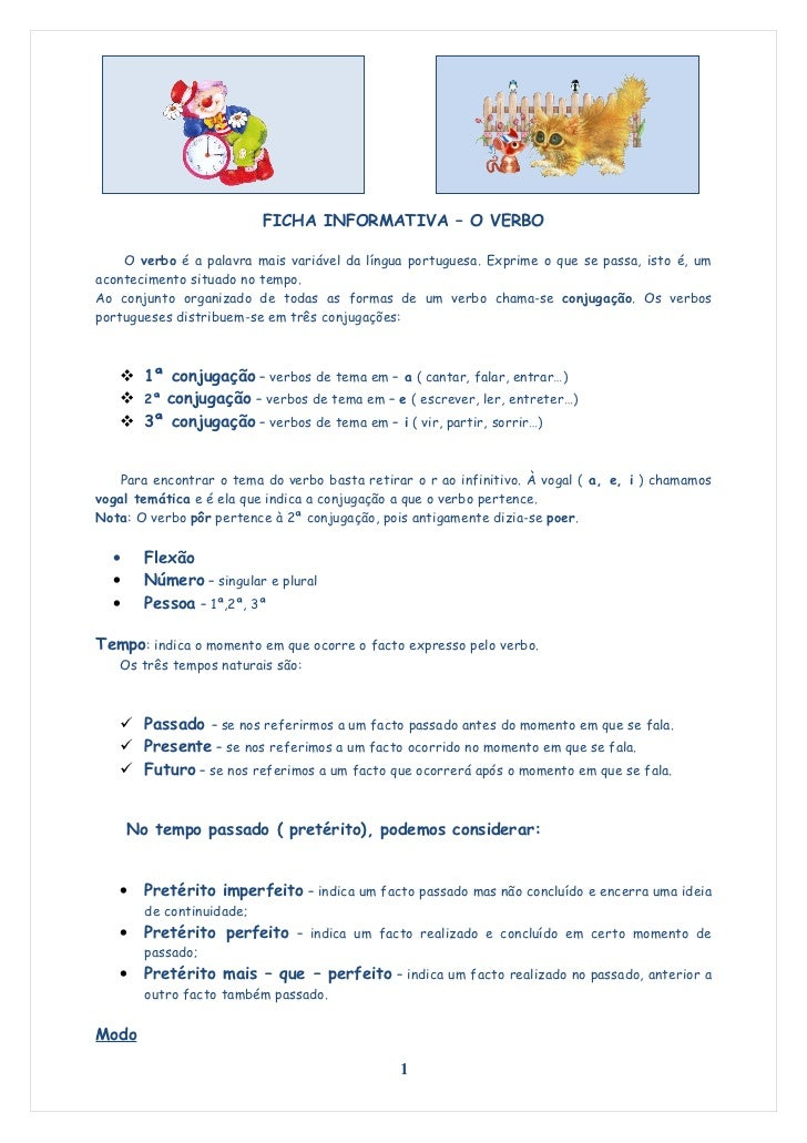 FICHA INFORMATIVA – O VERBO    O verbo é a palavra mais variável da língua portuguesa. Exprime o que se passa, isto é, uma...