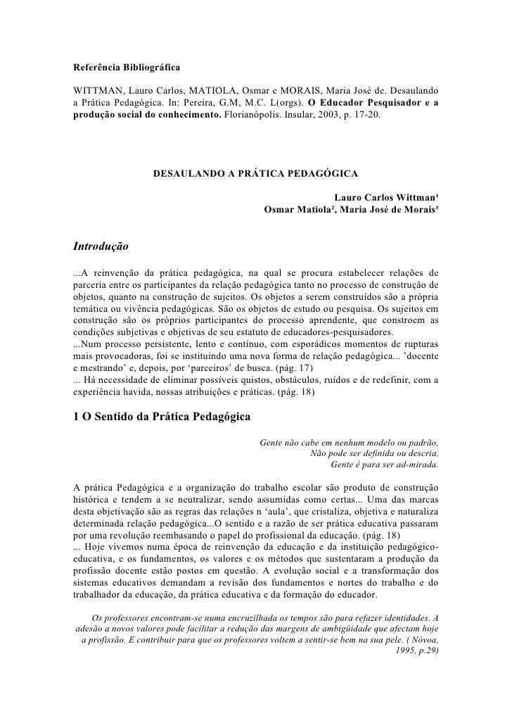 Referência BibliográficaWITTMAN, Lauro Carlos, MATIOLA, Osmar e MORAIS, Maria José de. Desaulandoa Prática Pedagógica. In:...