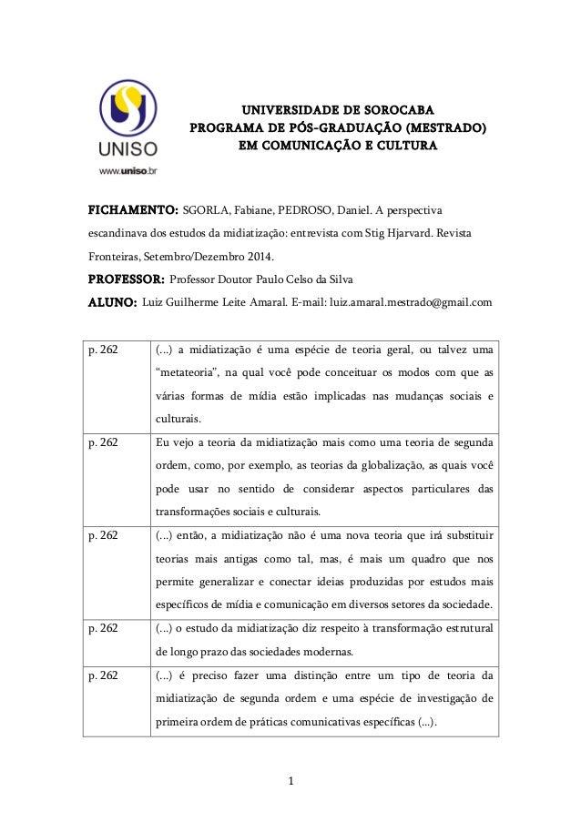 1   UNIVERSIDADE DE SOROCABA PROGRAMA DE PÓS-GRADUAÇÃO (MESTRADO) EM COMUNICAÇÃO E CULTURA FICHAMENTO: SGORLA, Fabiane...