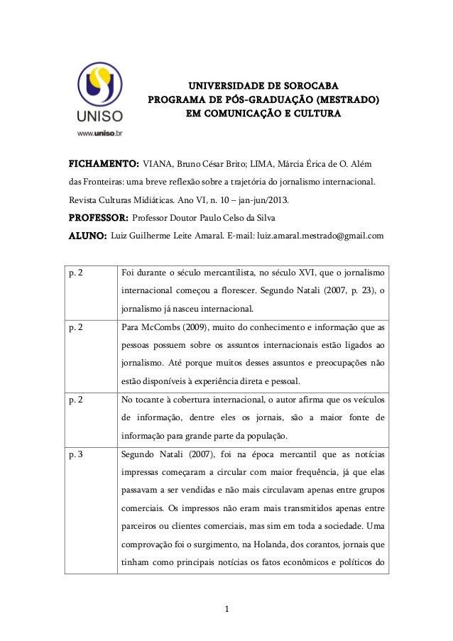1   UNIVERSIDADE DE SOROCABA PROGRAMA DE PÓS-GRADUAÇÃO (MESTRADO) EM COMUNICAÇÃO E CULTURA FICHAMENTO: VIANA, Bruno Cé...
