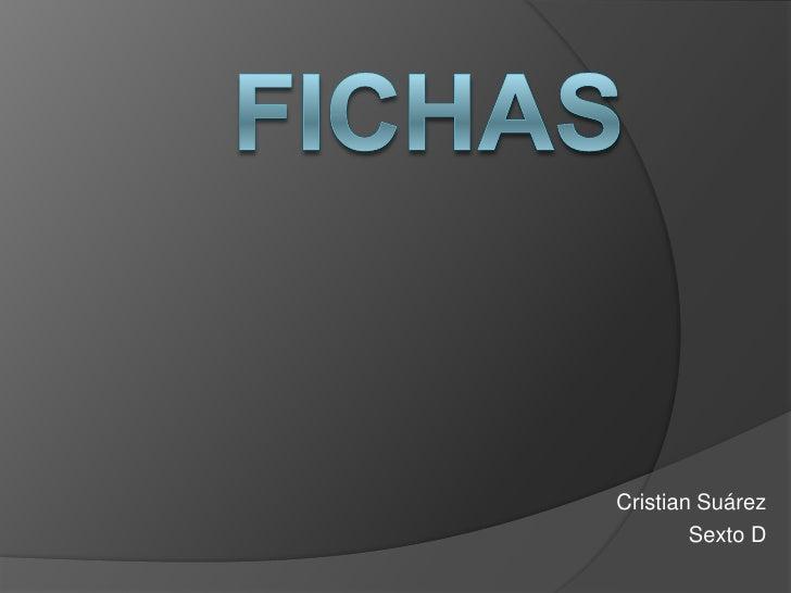 Fichas<br />Cristian Suárez<br />Sexto D<br />