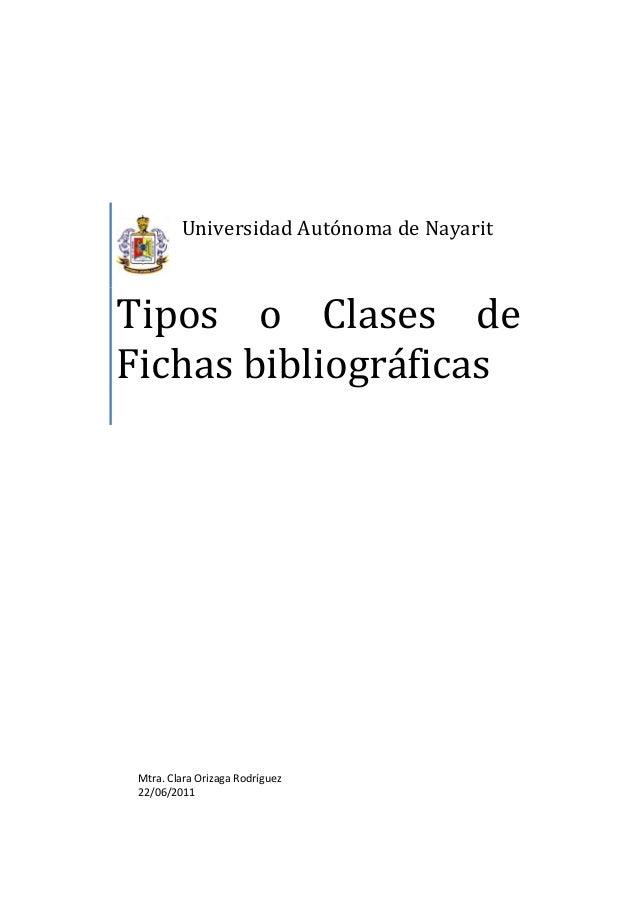 UniversidadAutónomadeNayarit Tipos o Clases de Fichasbibliográficas   Mtra.ClaraOrizagaRodríguez 22/06/2...