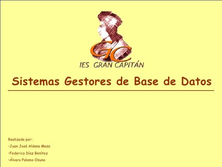 Sistemas Gestores de Base de Datos <ul><li>Realizado por: </li></ul><ul><li>Juan José Aldana Mesa </li></ul><ul><li>Federi...