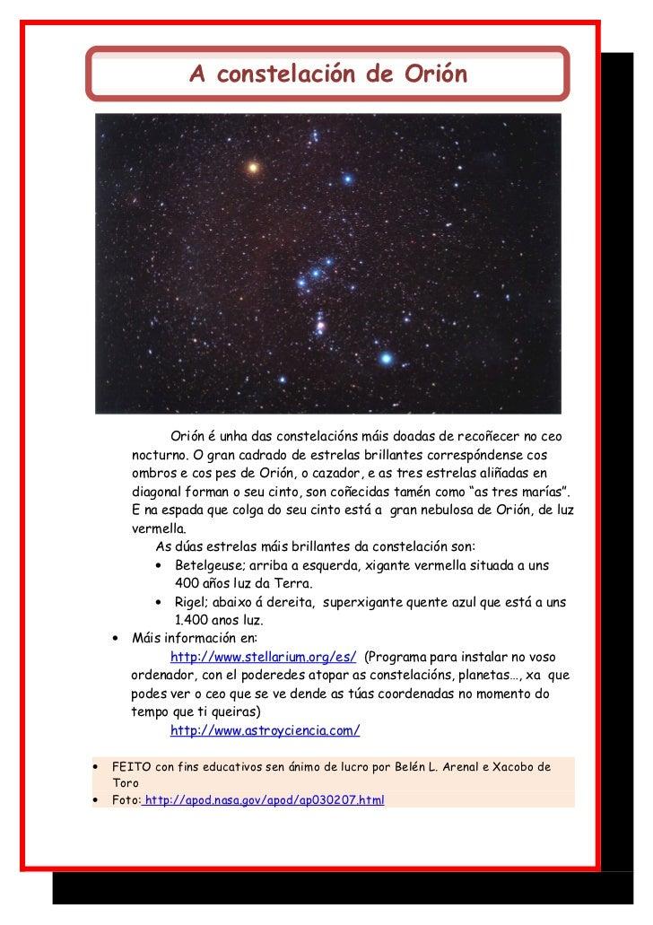 A constelación de Orión            Orión é unha das constelacións máis doadas de recoñecer no ceo      nocturno. O gran ca...