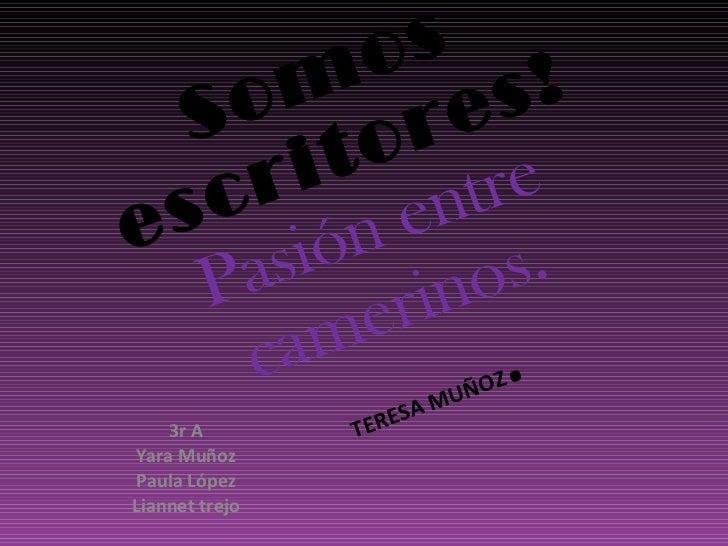 Somos escritores! Pasión entre camerinos.   TERESA MUÑOZ . 3r A Yara Muñoz Paula López Liannet trejo