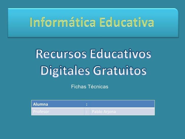 Fichas TécnicasAlumna           :Profesor         : Pablo Arjona