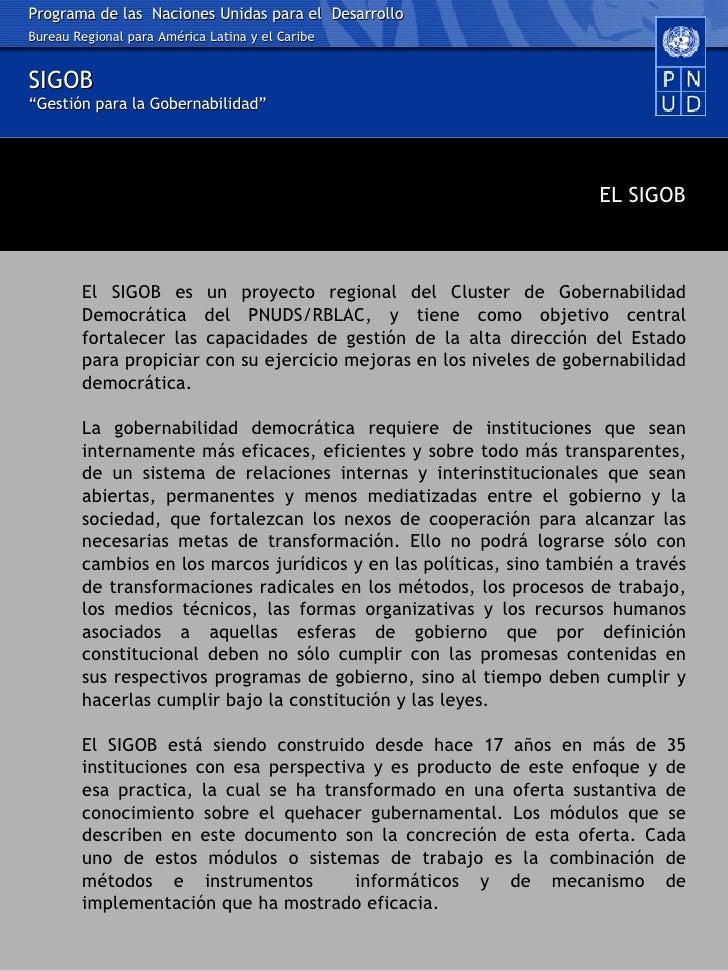 EL SIGOB El SIGOB es un proyecto regional del Cluster de Gobernabilidad Democrática del PNUDS/RBLAC, y tiene como objetivo...