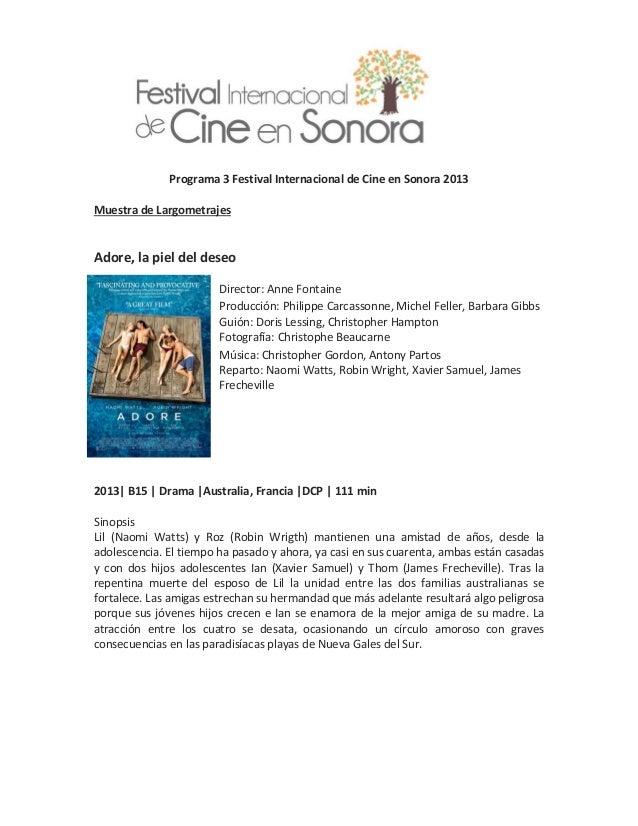 Programa 3 Festival Internacional de Cine en Sonora 2013 Muestra de Largometrajes  Adore, la piel del deseo Director: Anne...